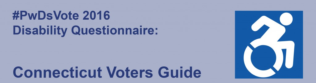 Text: #PwDsVote 2016 Disability Questionnaire: Connecticut Voters Guide