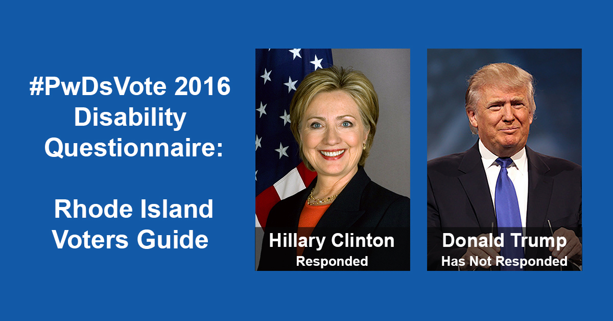 """Text in Image: #PwDsVote 2016 Disability Questionnaire: Rhode Island Voter Guide. Headshot of Clinton with text """"Hillary Clinton, Responded""""; headshot of Trump with text """"Donald Trump, Has Not Responded."""""""