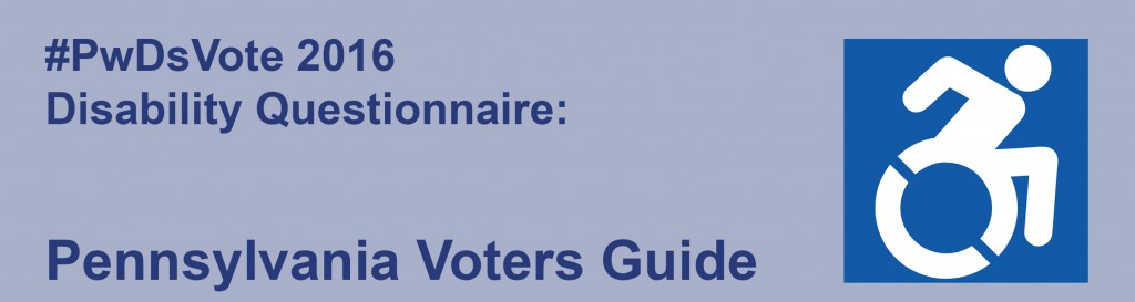 Text: #PwDsVote 2016 Disability Questionnaire: Pennsylvania Voters Guide