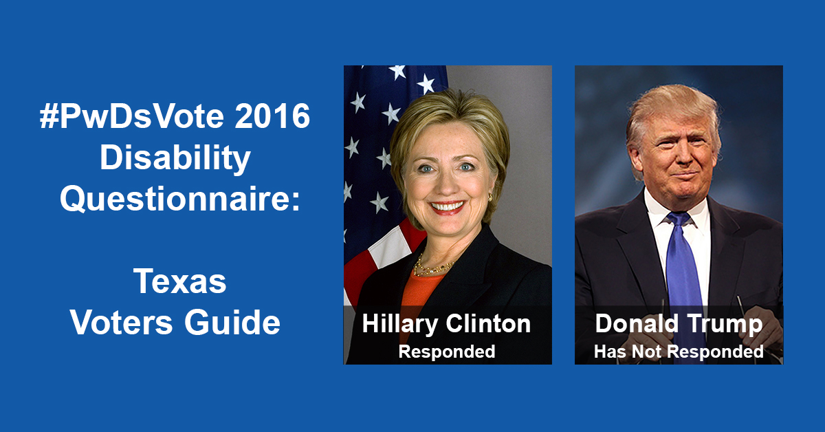 "Text in Image: #PwDsVote 2016 Disability Questionnaire: Texas Voter Guide. Headshot of Clinton with text ""Hillary Clinton, Responded""; headshot of Trump with text ""Donald Trump, Has Not Responded."""