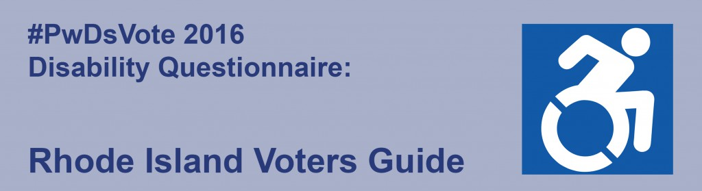 Text: #PwDsVote 2016 Disability Questionnaire: Rhode Island Voters Guide