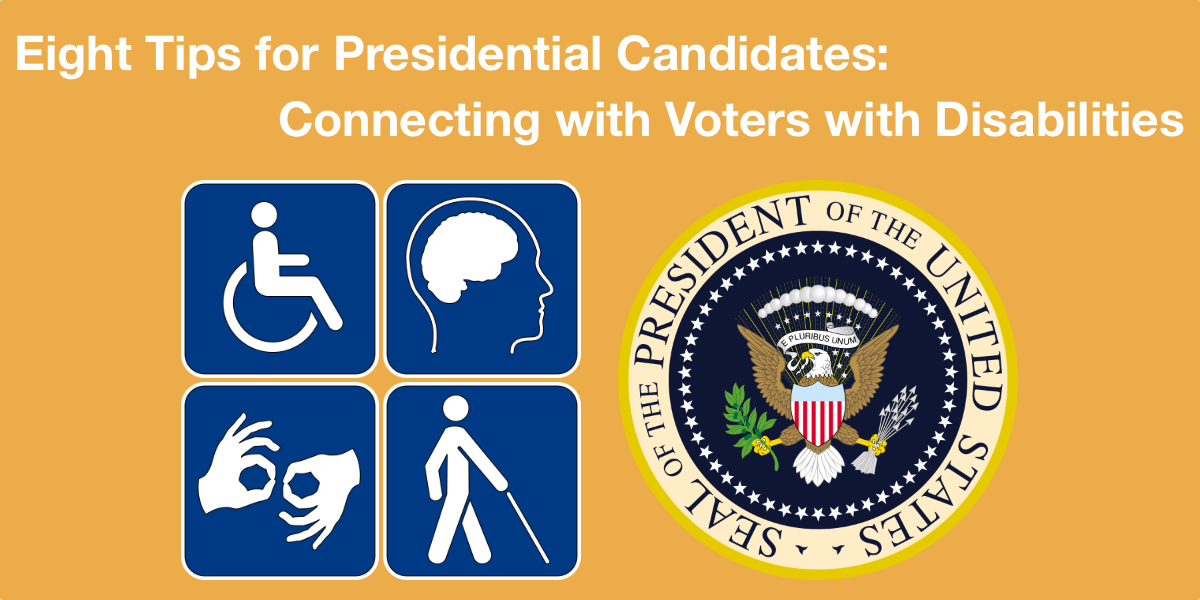 Four accessibility symbols and the seal of the President of the United States. Text: Eight Tips for Presidential Candidates: Connecting with Voters with Disabilities