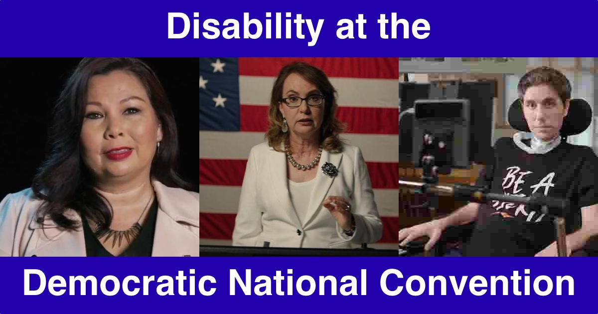 Photos of Tammy Duckworth, Gabby Giffords and Ady Barkin giving speeches at the DNC. Text: Disability at the Democratic National Convention