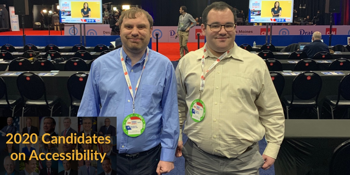 "Eric Ascher and James Trout at the CNN Democratic Debate in Des Moines Iowa. Text: ""2020 Candidates on Accessibility"""